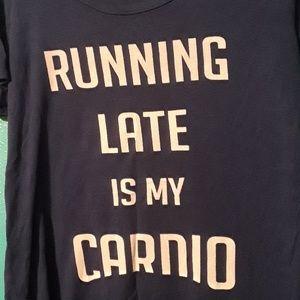 Running late is my cardio tee